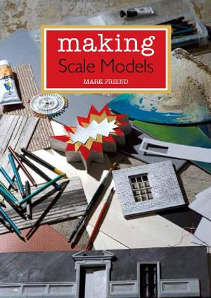 Making Scale Models - Mark Friend