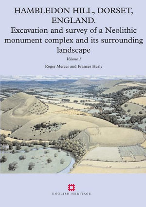 Hambledon Hill, Dorset, England : Excavation and survey of a Neolithic Monument Complex and its Surrounding Landscape - Roger Mercer