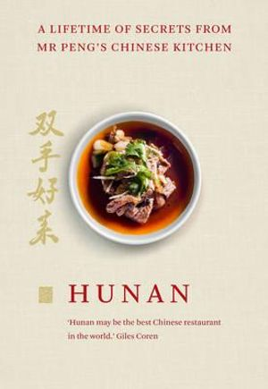 Hunan : A Lifetime of Secrets from Mr Peng's Chinese Kitchen - Mr. Peng