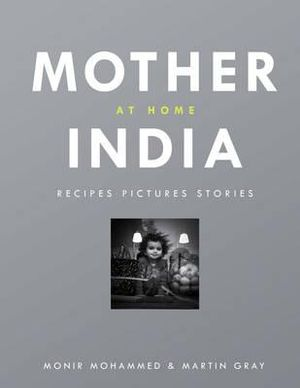Mother India at Home : Recipes Pictures Stories - Monir Mohamed