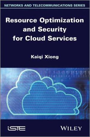 Resource Optimization and Security for Cloud Services : ISTE - Kaiqi Xiong