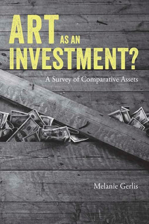 Art as an Investment? : A Survey of Comparative Assets - Melanie, Ms Gerlis