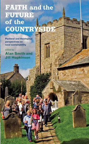 Faith and the Future of the Countryside : Pastoral and Theological Perspectives on Rural Sustainability - Jill Hopkinson