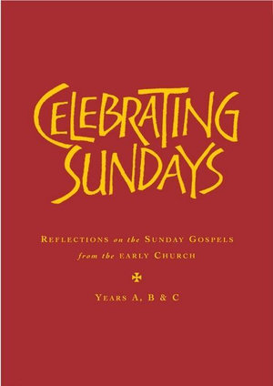 Celebrating Sundays : Patristic Readings for the Sunday Gospels, Years A, B & C - Stephen Holmes