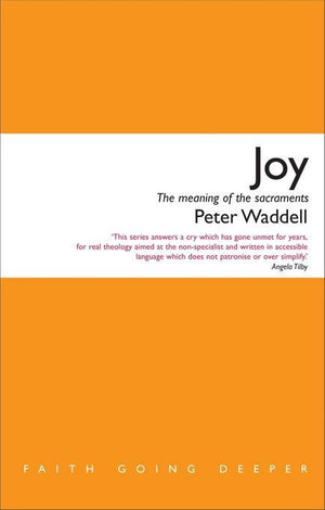 Joy : The meaning of the sacraments - Waddell Peter
