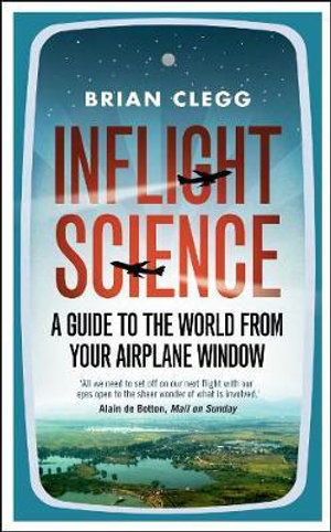 Inflight Science : A Guide to the World from Your Airplane Window - Brian Clegg