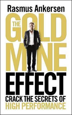 The Gold Mine Effect : Crack the Secrets of High Performance - Rasmus Ankersen