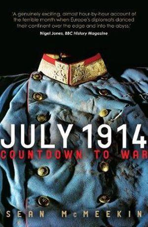July 1914 : Countdown to War - Sean McMeekin
