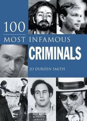 100 Most Infamous Criminals - Jo Durden Smith