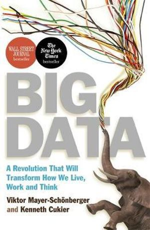 Big Data : A Revolution That Will Transform How We Live, Work and Think - Kenneth Cukier