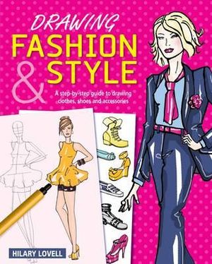 booktopia drawing fashion style a step by step guide to drawing clothes shoes and
