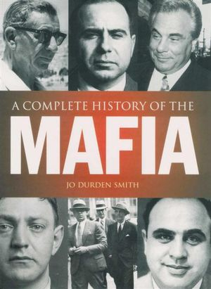A Complete History of The Mafia - Jo Durden Smith