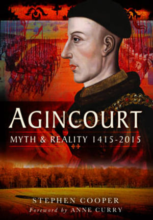 Agincourt : Myth and Reality 1415-2015 - Stephen Cooper