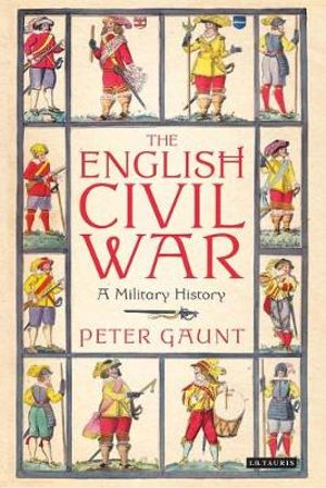 The English Civil War : A Military History - Peter Gaunt