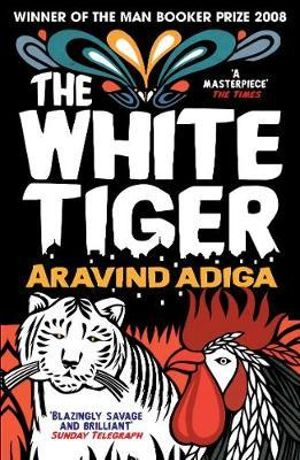 The White Tiger : Winner of the Man Booker Prize 2008 - Aravind Adiga