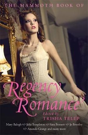 The Mammoth Book of Regency Romance : Mammoth Books - Trisha Telep