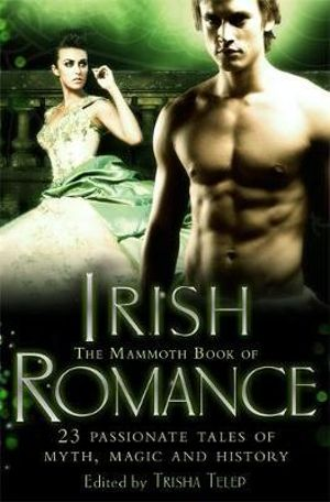 The Mammoth Book of Irish Romance : Mammoth Books - Trisha Telep