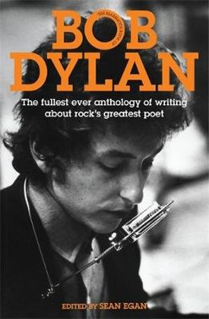 Bob Dylan : The Mammoth Book - The Fullest Ever Anthology of Writing About Rock's Greatest Poet - Sean Egan