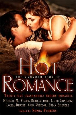 The Mammoth Book of Hot Romance : Mammoth Books - Sonia Florens