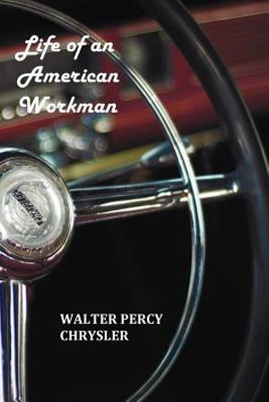 Life of an American Workman - Walter P Chrysler