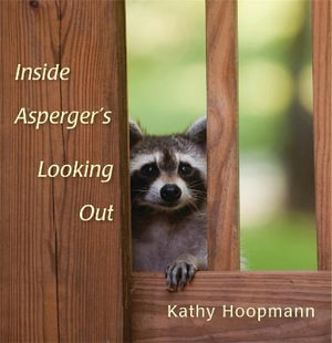 Inside Asperger's Looking out : An Asperger Syndrome Guide for Nypicals - Kathy Hoopmann