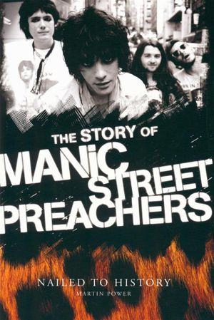 Nailed to History : The Story of the Manic Street Preachers - Martin Power