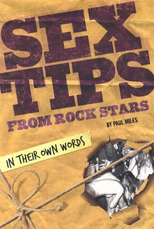 Sex Tips From Rock Stars : In Their Own Words - Paul Miles