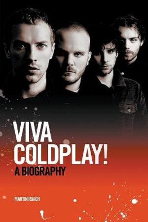 Viva Coldplay : A Biography - Martin Roach