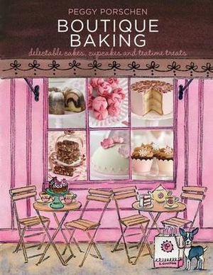 Boutique Baking : Delectable Cakes, Cookies and Teatime Treats - Peggy Porschen
