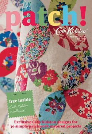 Patch! : Exclusive Cath Kidston Designs For 30 Simple Patchwork-Inspired Projects - Cath Kidston