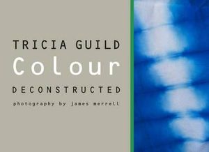 Colour Deconstructed - Tricia Guild