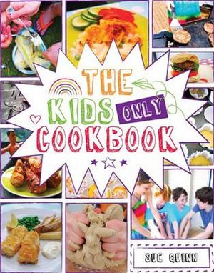 The Kids Only Cookbook - Sue Quinn