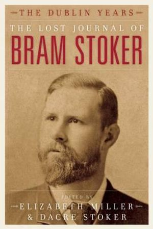 The Lost Journal of Bram Stoker : The Dublin Years - Dacre Stoker