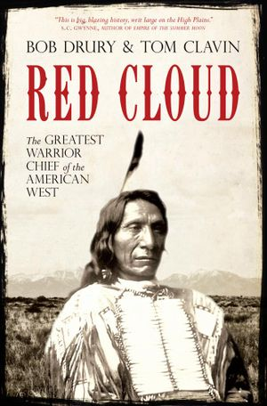Red Cloud : The Greatest Warrior Chief of the American West - Bob Drury