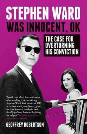 Stephen Ward Was Innocent, OK : The Case for Overturning his Conviction - Geoffrey Robertson