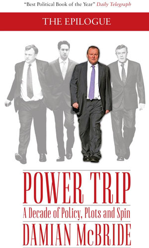 Power Trip : A Decade of Policy, Plots and Spin - Damian McBride