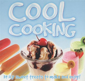 Cool Cooking : 39 Icy Treats to Make and Enjoy!