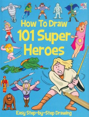 Cartoon Hero Drawing How to Draw 101 Super Heroes