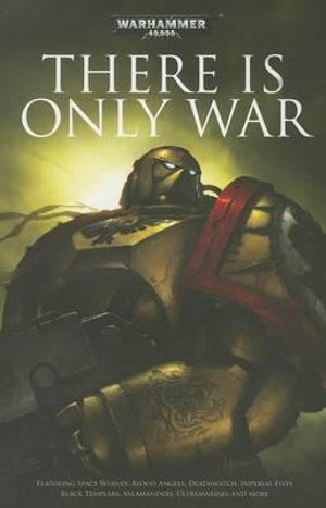 There Is Only War : Warhammer 40,000 Anthologies - Christian Dunn