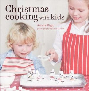 Christmas Cooking with Kids - Annie Rigg