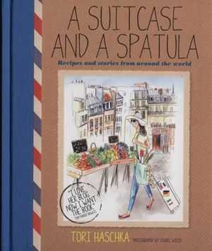 A Suitcase and a Spatula - Tori Haschka