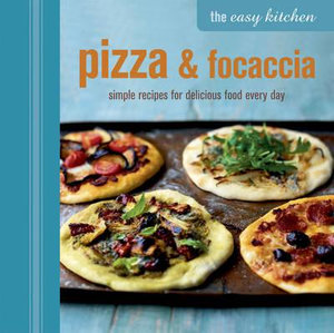 The Easy Kitchen : Pizza and Focaccia - Ryland Peters & Small