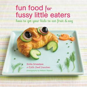 Fun Food for Fussy Little Eaters - Smita Srivastava