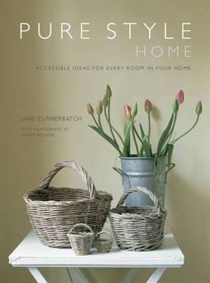 Pure Style: Home : Accessible new ideas for every room in your home - Jane Cumberbatch