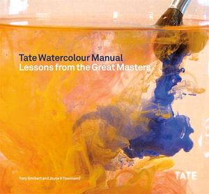 Tate Watercolor Manual : Lessons from the Great Masters - Tony Smibert
