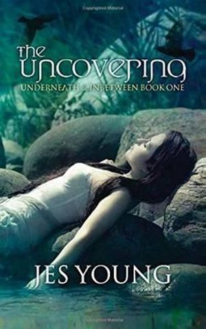 The Uncovering: Book 1 : Underneath & Inbetween - Jessica Young