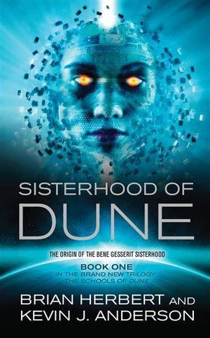 The Sisterhood of Dune : The Schools of Dune Trilogy : Book 1 - Kevin J. Anderson