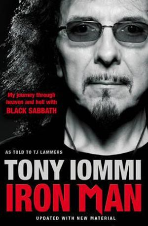 Iron Man : My Journey Through Heaven and Hell with Black Sabbath - Tony Iommi