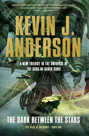 The Dark Between the Stars : The Saga of the Shadows : Book 1 - Kevin J. Anderson