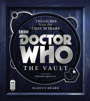 Doctor Who : The Vault : Treasures from the First 50 Years - Marcus Hearn